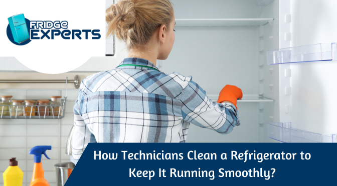 How Technicians Clean a Refrigerator to Keep It Running Smoothly?