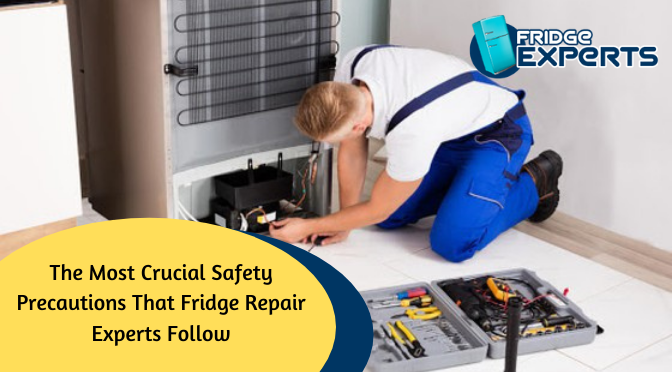 The Most Crucial Safety Precautions That Fridge Repair Experts Follow